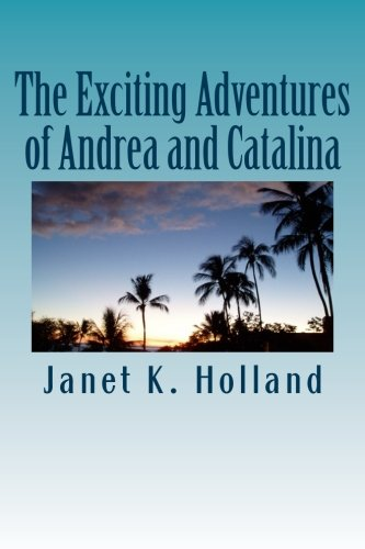 The Exciting Adventures of Andrea and Catalina: Holland, Janet K.