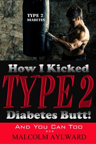 9781511718967: How I Kicked Type 2 Diabetes Butt!: And You Can Too