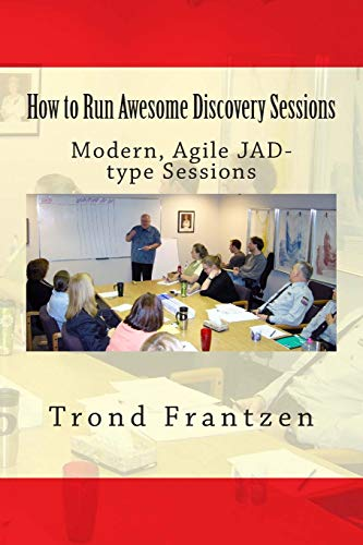9781511720946: How to Run Awesome Discovery Sessions: Modern, Agile JAD-type Sessions