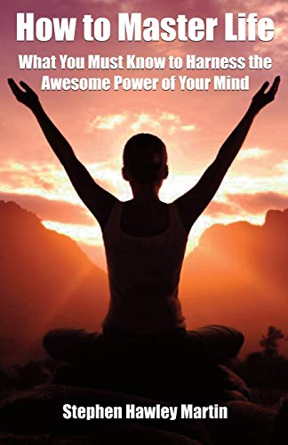 9781511721004: How to Master Life: What You Must Know to Harness the Awesome Power of Your Mind