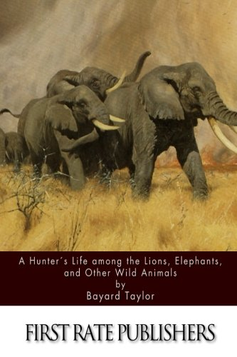 9781511721943: A Hunter's Life among the Lions, Elephants, and Other Wild Animals
