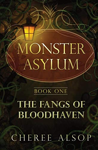 The Monster Asylum Series Book 1:The Fangs of Bloodhaven (Volume 1): Alsop, Cheree