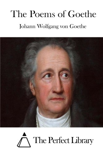 9781511723756: The Poems of Goethe (Perfect Library)