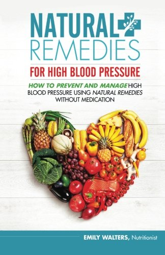 9781511724272: Natural Remedies For High Blood Pressure: How To Prevent And Manage High Blood Pressure Using Natural Remedies Without Medication