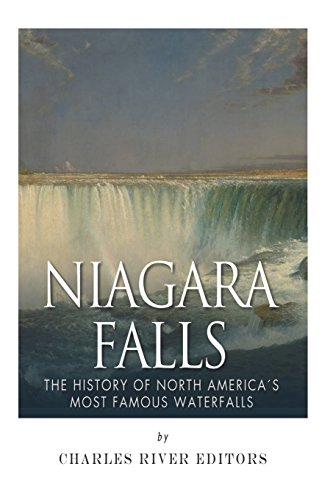 Niagara Falls: The History of North America's Most Famous Waterfalls: Charles River Editors