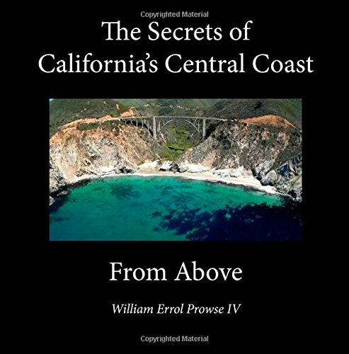 9781511724708: The Secrets of California's Central Coast From Above: The Best Aerial Shots that California has to offer!