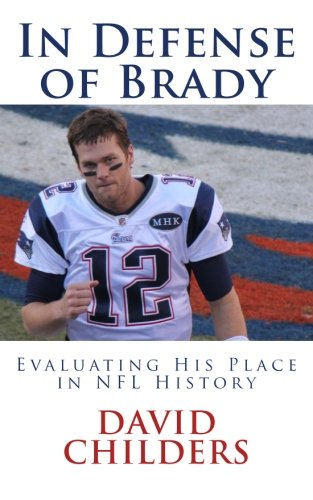 9781511725477: In Defense of Brady: Evaluating His Place in NFL History