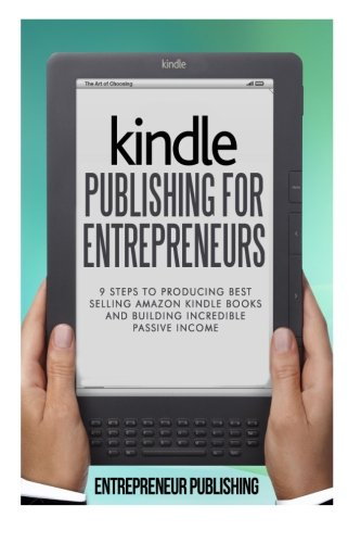 9781511725590: Kindle Publishing For Entrepreneurs: 9 Steps To Producing Best Selling Amazon Kindle Books And Building Incredible Passive Income (Self Publishing, How To Publish On Kindle, Publishing On Amazon)