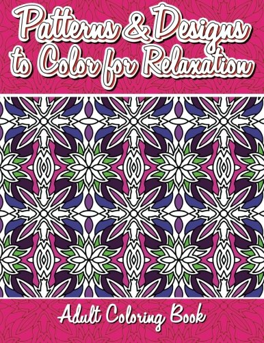 9781511725699: Patterns & Designs To Color For Relaxation Adult Coloring Book (Beautiful Patterns & Designs Adult Coloring Books) (Volume 19)