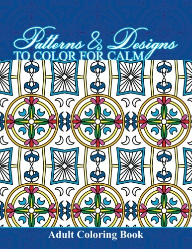 9781511725798: Patterns & Designs To Color For Calm Adult Coloring Book (Beautiful Patterns & Designs Adult Coloring Books) (Volume 20)