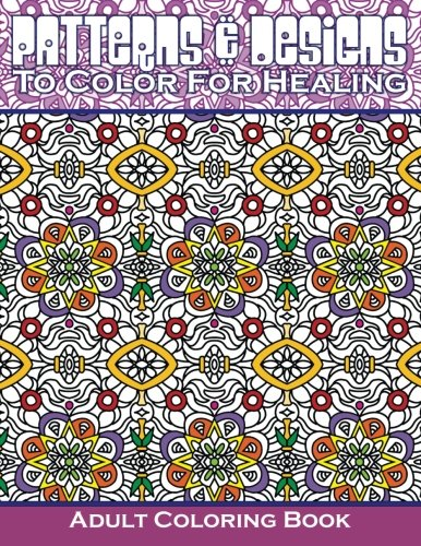 9781511725811: Patterns & Designs To Color For Healing Adult Coloring Book (Beautiful Patterns & Designs Adult Coloring Books) (Volume 21)