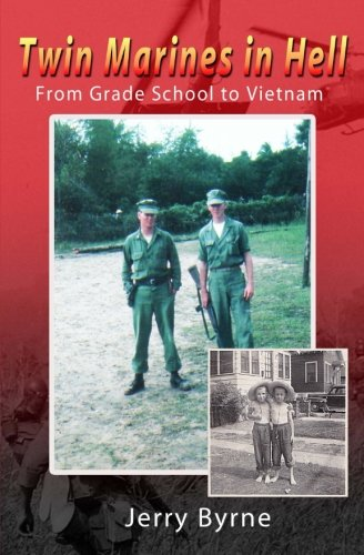 Twin Marines in Hell: From Grade School to Vietnam: Mr Jerry Byrne