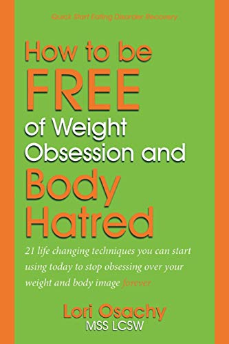9781511730587: How to be Free of Weight Obsession and Body Hatred: 21 life changing techniques you can start using today to stop obsessing over your weight and body image forever