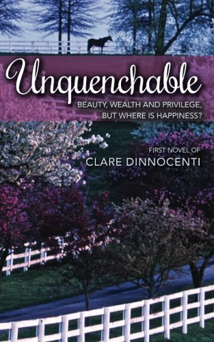 Unquenchable: Beauty, wealth, and privilege, but where is happiness?: Clare Dinnocenti