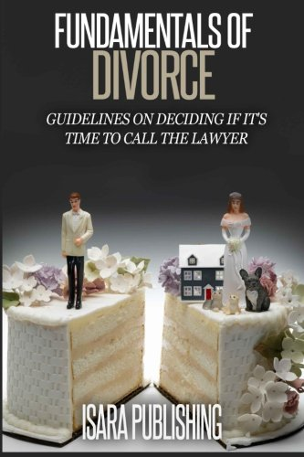 9781511731928: Fundamentals of Divorce: Guidelines On Deciding If It's Time To Call The Lawyer