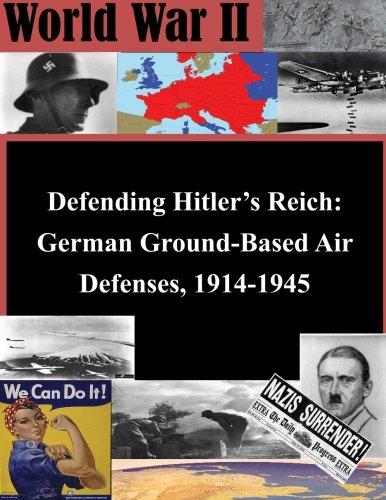 Defending Hitler?s Reich: German Ground-Based Air Defenses, 1914-1945 (World War II): The ...