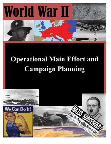 9781511734011: Operational Main Effort and Campaign Planning (World War II)