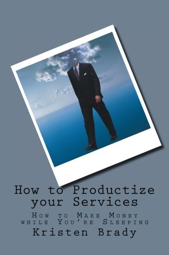 9781511734783: How to Productize your Services: How to Make Money while You're Sleeping