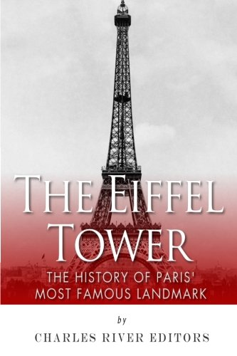 9781511735643: The Eiffel Tower: The History of Paris' Most Famous Landmark