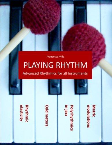 9781511736664: Playing Rhythm - Advanced rhythmics for all instruments: Polyrhythmics in Jazz - Odd meters - Metric modulations - Rhythmic elasticity