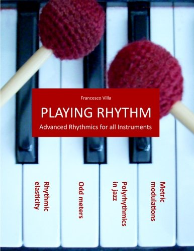 9781511736664: Playing Rhythm - Advanced rhythmics for all instruments: Polyrhythmics in Jazz - Odd meters - Metric modulations - Rhythmic elasticity
