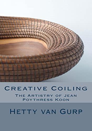 Creative Coiling: The Artistry of Jean Poythress Koon: Hetty van Gurp