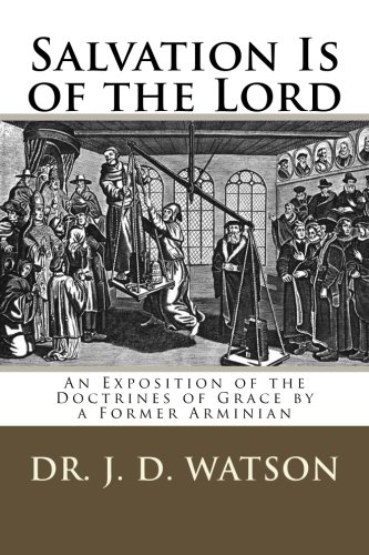 9781511737319: Salvation Is of the Lord: An Exposition of the Doctrines of Grace by a Former Arminian