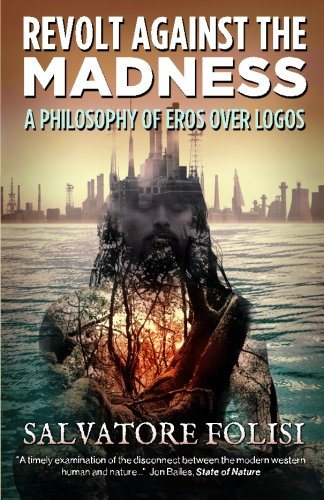 9781511739122: Revolt Against the Madness: A Philosophy of Eros Over Logos
