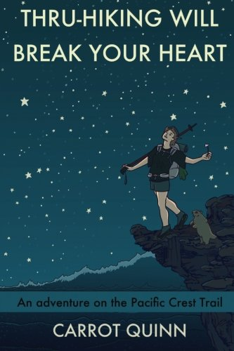 9781511740555: Thru-Hiking Will Break Your Heart: An Adventure on the Pacific Crest Trail