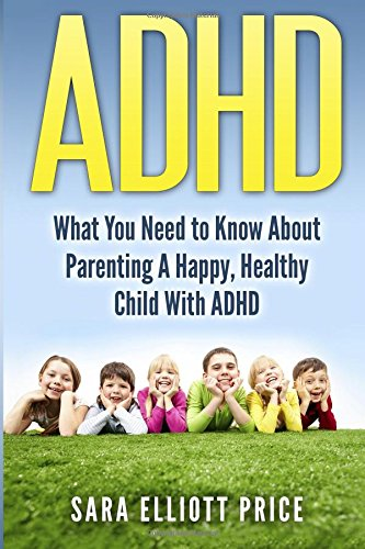 9781511740654: Adhd: What You Need to Know About Parenting A Happy, Healthy Child With ADHD