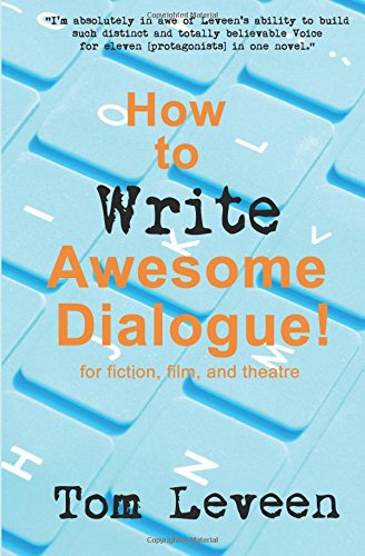 9781511742634: How To Write Awesome Dialogue! For Fiction, Film and Theatre: Techniques from a published author and theatre guy