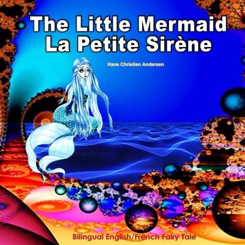 9781511743075: The Little Mermaid, La Petite Sirène, Bilingual English/French Fairy Tale by Hans Christian Andersen: Dual Language Picture Book for Kids (French Edition)