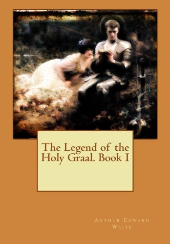 9781511743556: The Legend of the Holy Graal. Book I