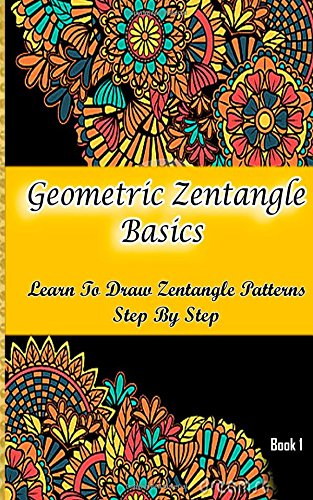 9781511744737: Geometric Zentangle Basics : Learn To Draw Zentangle Patterns Step By Step Book 1: How To Draw Zentangle For Beginners (Zentangle Books) (Volume 1)