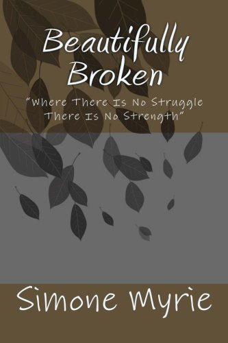 9781511748599: Beautifully Broken: Where There Is No Struggle There Is No Strength
