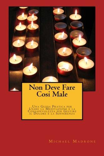 Non Deve Fare Cosi Male: Una Guida: Michael Madrone
