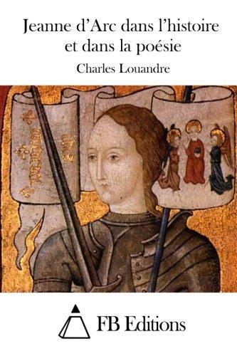 9781511749428: Jeanne d'Arc dans l'histoire et dans la poésie (French Edition)
