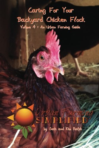 9781511749503: Caring For Your Backyard Chicken Flock (Urban Farming Simplified) (Volume 4)