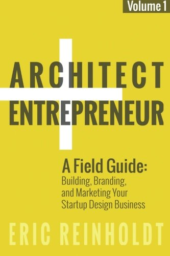 9781511750172: Architect and Entrepreneur: A Field Guide to Building, Branding, and Marketing Yo (Volume 1)