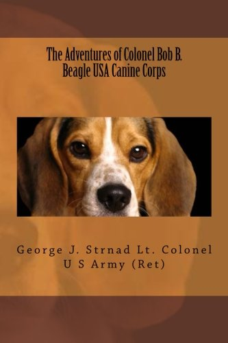 9781511750387: The Adventures of Colonel Bob B. Beagle USA Canine Corps