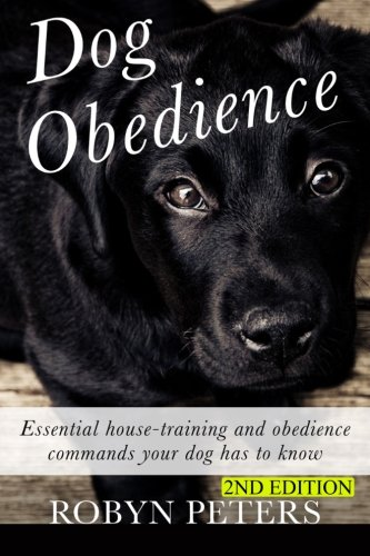 9781511750738: Dog Obedience: Essential Housetraining and obedience commands your dog has to know - 2nd Edition