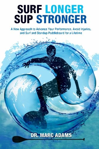 9781511753968: Surf Longer, SUP Stronger: A New Approach to Advance Your Performance, Avoid Injuries, and Surf and Standup Paddleboard for a Lifetime