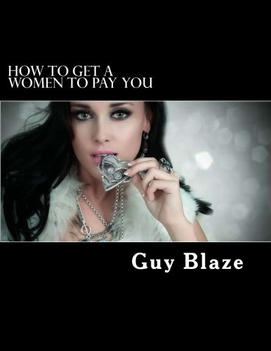 9781511757270: How To Get A Women To Pay You (Volume 1)