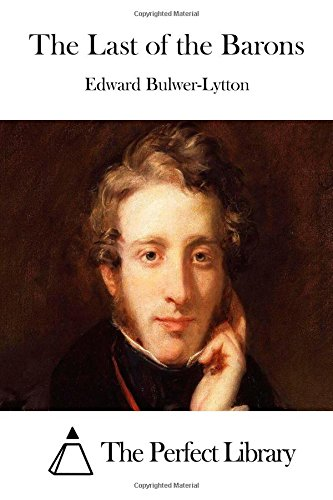 The Last of the Barons (Perfect Library): Bulwer-Lytton, Edward