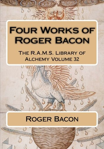 9781511758253: Four Works of Roger Bacon (The R.A.M.S. Library of Alchemy) (Volume 32)