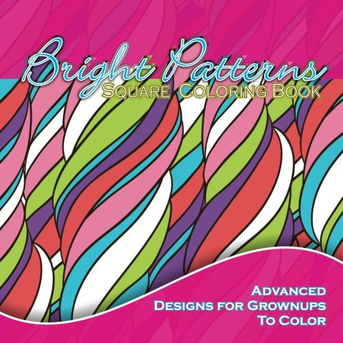9781511758512: Bright Patterns Square Coloring Book Advanced Designs For Grownups To Color (Beautiful Patterns & Designs Adult Coloring Books) (Volume 34)