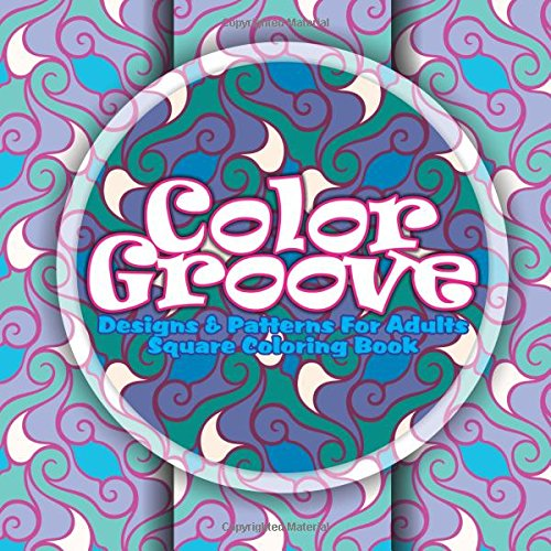 9781511758819: Color Groove Designs & Patterns For Adults Coloring Book (Beautiful Patterns & Designs Adult Coloring Books) (Volume 40)