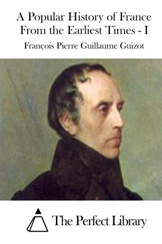 9781511760751: A Popular History of France From the Earliest Times - I (Perfect Library)