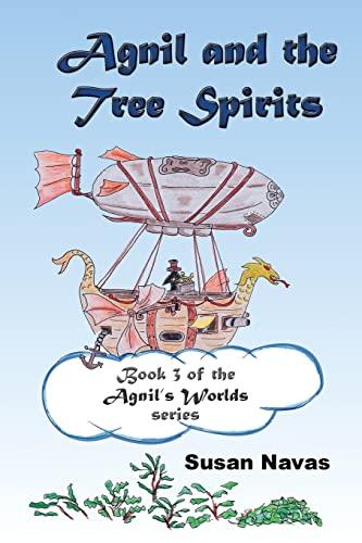 Agnil and the Tree Spirits: Book 3 of the Agnil's Worlds series (Volume 3): Susan Navas