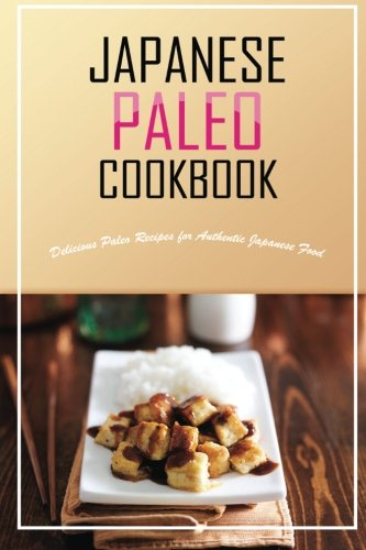 9781511761512: Japanese Paleo Cookbook: Delicious Paleo Recipes for Authentic Japanese Food
